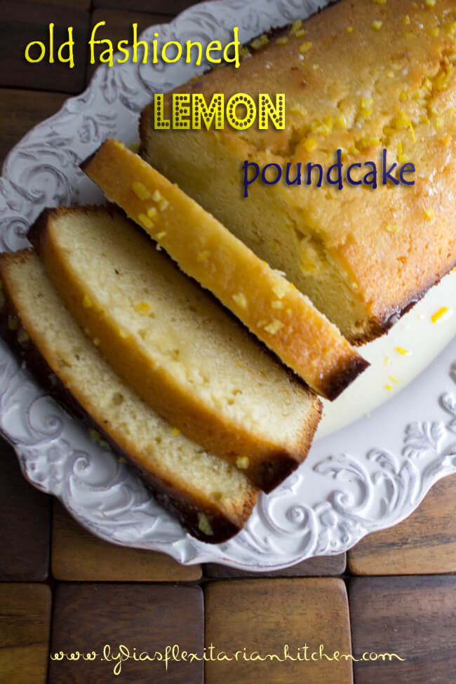Old Fashioned Lemon Poundcake ~ Lydia's Flexitarian Kitchen